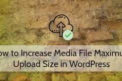 How to Increase Media File Maximum Upload Size in WordPress