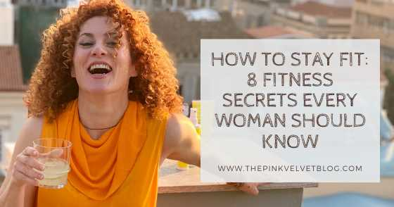 How To Stay Fit: 8 Fitness Secrets Every Woman Should Know