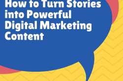 How to Turn Stories into Powerful Digital Marketing Content
