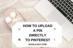 How to Upload a Pin directly to Pinterest and Why you should do it
