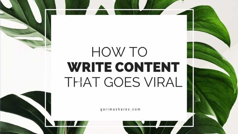 How To Write Content That Goes Viral Instantly | GarimaShares