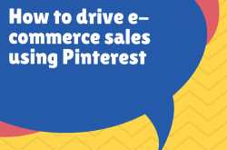How to drive e-commerce sales using Pinterest