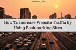how to use social bookmarking sites to boost traffic? - next is best - seo | product review | blogging