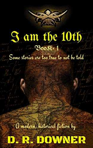 I AM THE 10th: A Modern, Historical Fiction (Navruts Book 1) By D R Downer