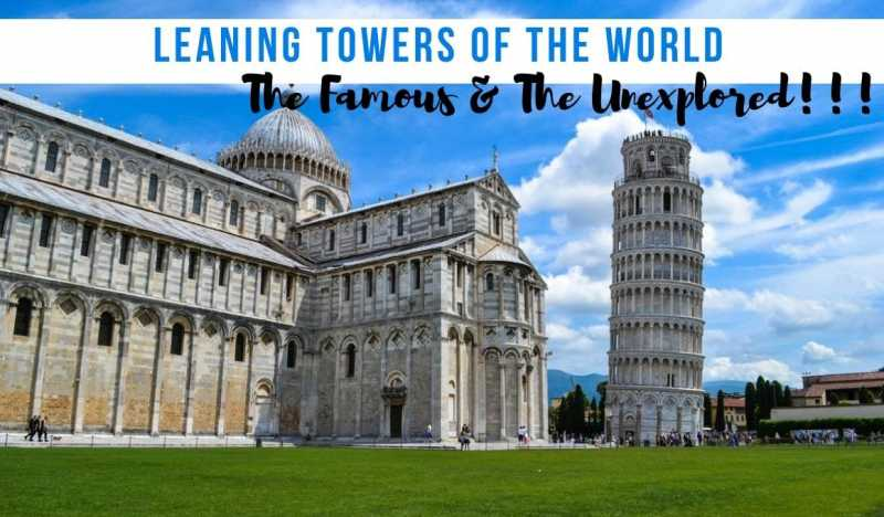 Leaning Towers Of The World - The Famous And The Unexplored! - STORIES BY SOUMYA