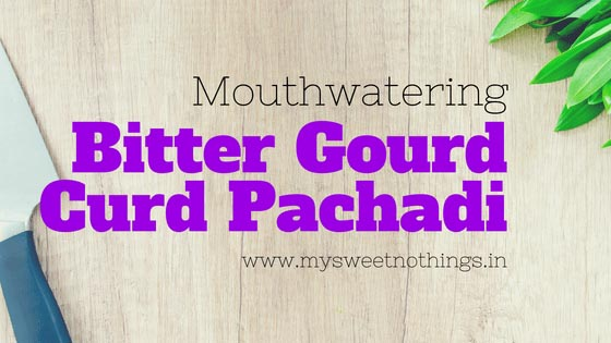 Mouthwatering Bitter Gourd Curd Pachadi - #FlavoursomeTuesdays