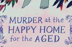 Murder at the Happy Home for the Aged - Bulbul Sharma