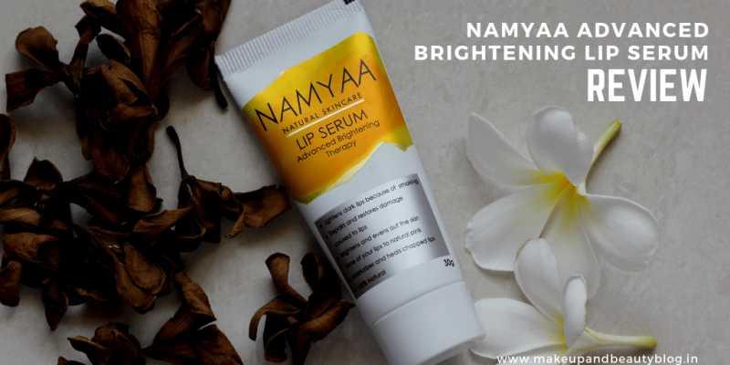 Namyaa Advanced Brightening Lip Serum Review - Makeup Review And Beauty Blog