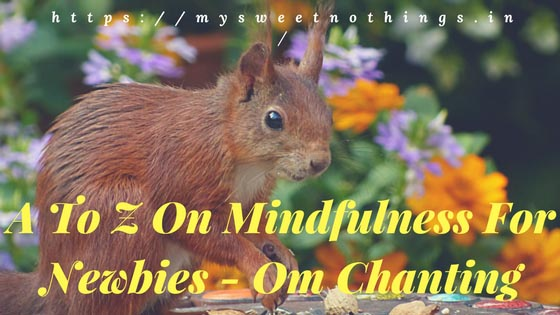O For Om Chanting: A To Z On Mindfulness For Newbies #StayMindfulWithMSN