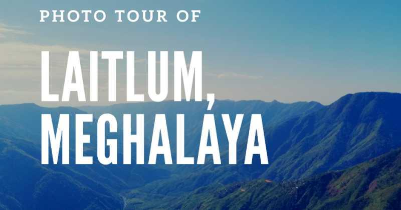 Photo Tour Of Laitlum, Meghalaya