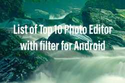 photo editor: list of top 10 photo editor with filter for android