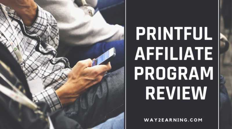 Printful Affiliate Program Review : Refer Customers And Earn
