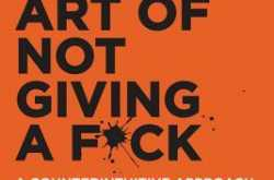 review: the subtle art of not giving a f*ck: a counterintuitive approach to living a good life by mark manson