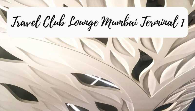 Review: Travel Club Lounge Mumbai Airport Terminal 1 - STORIES BY SOUMYA