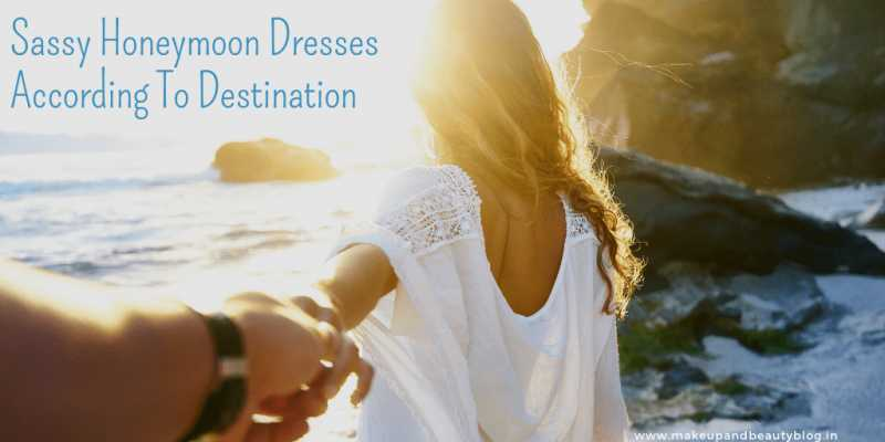 Sassy Honeymoon Dresses According To Destination - Makeup Review And Beauty Blog