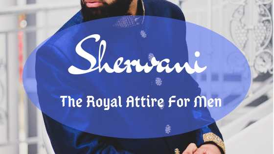 Sherwani - The Royal Attire For Men | Little Duniya