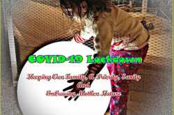 Sponsored Articles: COVID 19- Keeping Our Family, A Priority, Sanity And Embracing Mother Nature