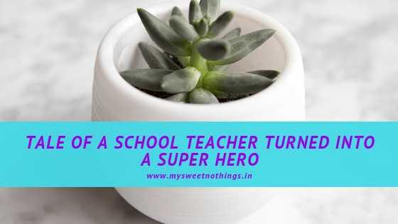 Tale Of A School Teacher Turned Into A Super Hero - #WATWB