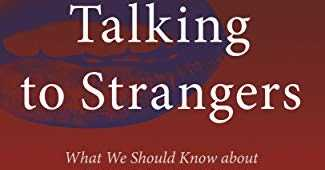 Talking To Strangers By Malcolm Gladwell - Book Review