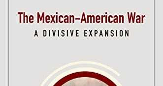The Mexican - American War: A Divisive Expansion By In60Learning - Book Review