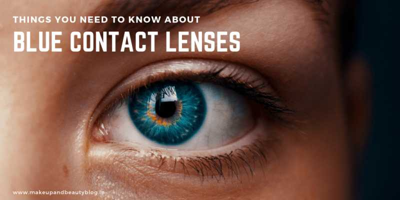 Things You Need To Know About Blue Contact Lenses - Makeup Review And Beauty Blog