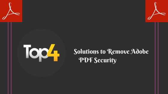 Top 4 Solutions For Removing Adobe PDF Security In A Proper Way