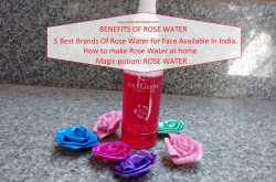 Top 6 Uses Of Rose Water: 5 Best Brands Of Rose Water for Face Available In India.