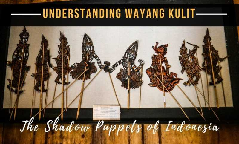 Understanding Wayang Kulit - The Shadow Puppets Of Indonesia - STORIES BY SOUMYA