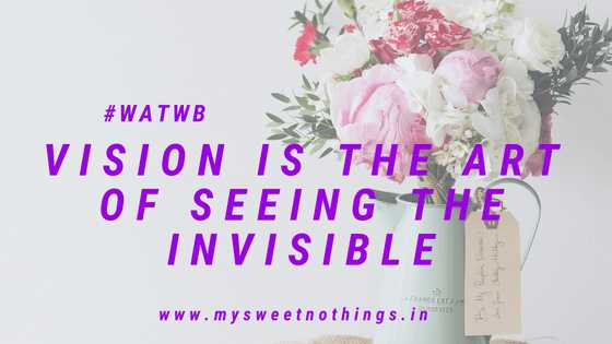 Vision Is The Art Of Seeing The Invisible - #WATWB