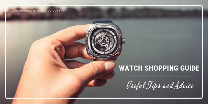 Watch Shopping Guide - Useful Tips And Advice - Makeup Review And Beauty Blog