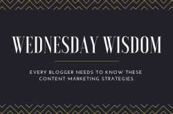 wednesday wisdom: every blogger needs to know these content marketing strategies.