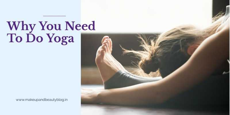 Why You Need To Do Yoga - Makeup Review And Beauty Blog