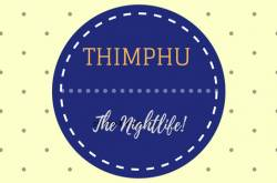 why is thimphu known for its nightlife? here is a low down.
