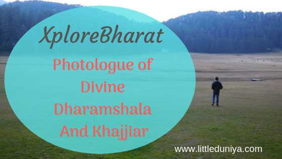 XploreBharat - Photologue Of Divine Dharamshala And Khajjiar | Little Duniya