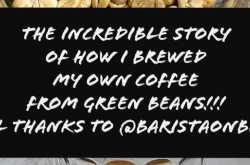 the incredible story of how I brewed my own coffee from green beans - all thanks to @baristaonbike | madras ponnu